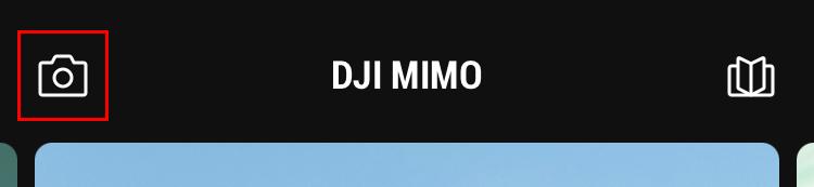DJI Mimo」の上部にあるカメラのアイコンをタップします